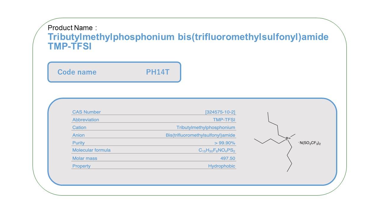 Product Name  PH14T  TMP-TFSI