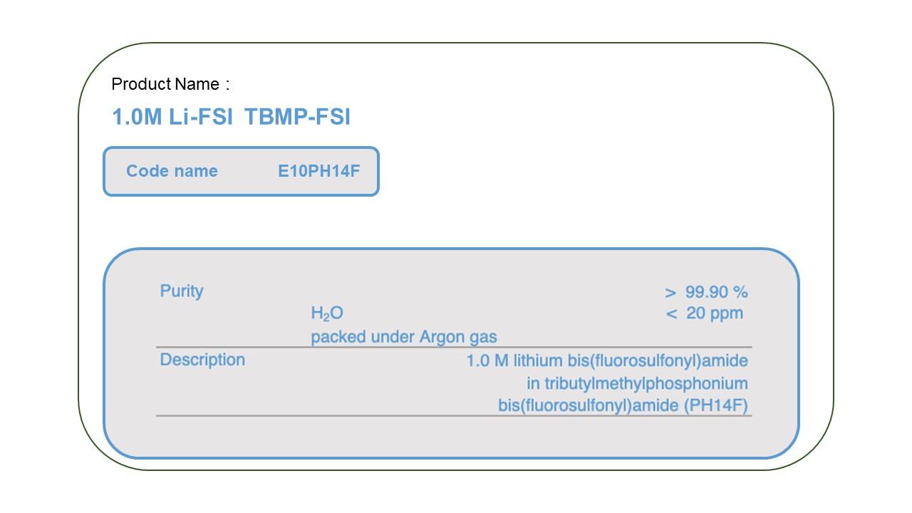 Product Name  E10PH14F  1M LiFSI TBMP-FSI