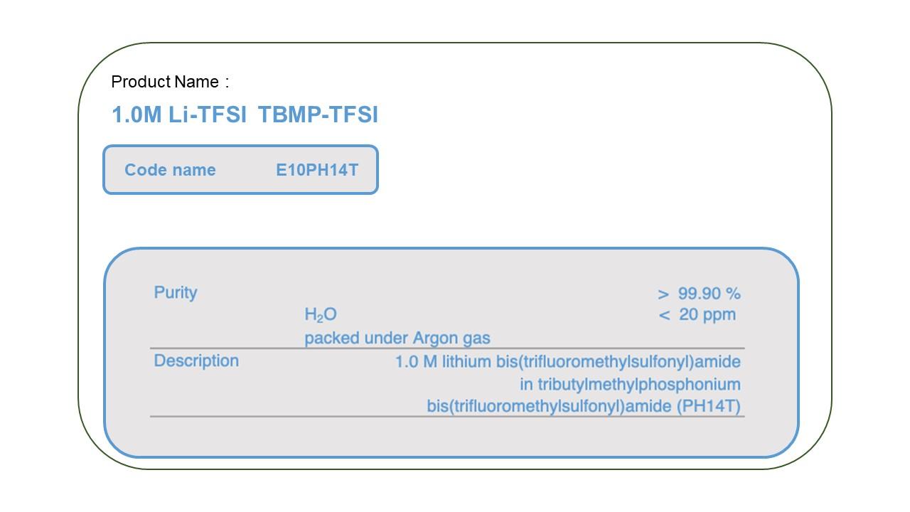Product Name  E010PH14T  1M LiTFSI TBMP-TFSI