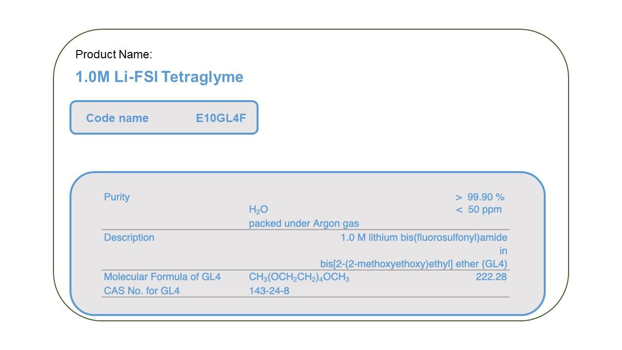 Product Name  E10GL4F 1.0M LiFSI  Tetra Glyme