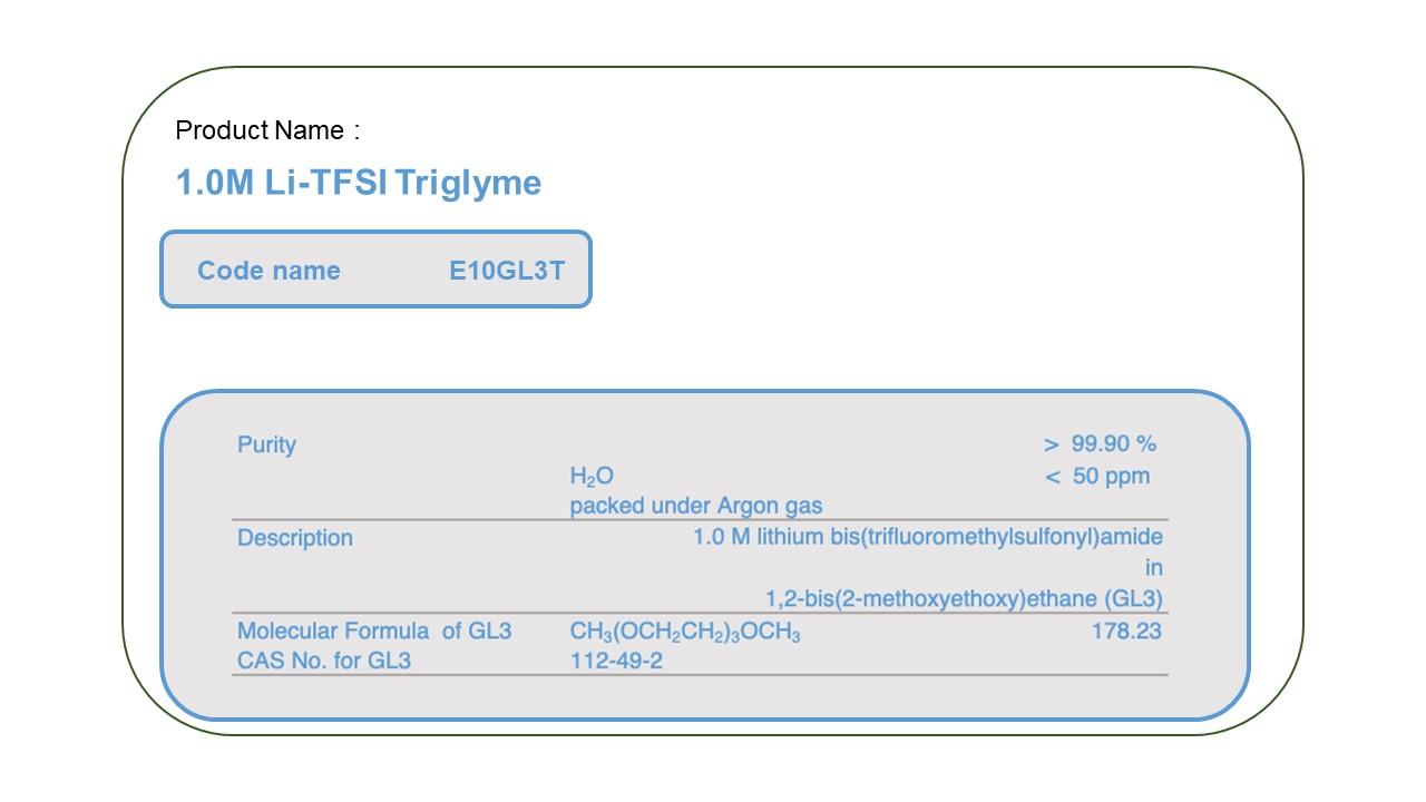 Product Name   E10GL3T 1.0M LiTFSI Triglyme